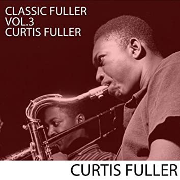 Classic Fuller, Vol. 3: Curtis Fuller Volume 3