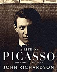 A Life of Picasso: The Prodigy, 1881-1906 by John Richardson (Author)