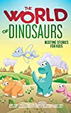 The World of Dinosaurs: Bedtime Stories for Kids Short Funny, Fantasy Stories for Children and Toddlers to Help Them Fall Asleep and Relax. Fantastic ... Ages. Easy to Read.: Bedtime Stories for Kids