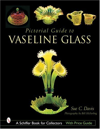 Compare Textbook Prices for Pictorial Guide to Vaseline Glass Schiffer Book for Collectors Illustrated Edition ISBN 9780764316449 by Davis, Sue C