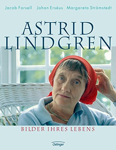 Astrid Lindgren: Bilder ihres Lebens