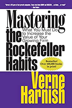 Mastering the Rockefeller Habits: What You Must Do to Increase the Value of Your Growing Firm by [Verne Harnish]