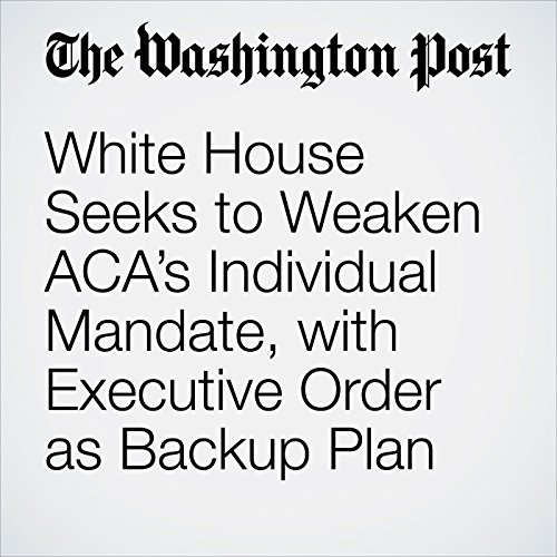 White House Seeks to Weaken ACA's Individual Mandate, with Executive Order as Backup Plan copertina