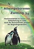 ALLEINGEBORENER ZWILLING: Hochsensibilität im neuen Licht - Selbstheilung in Liebe dank der Sternenkinder jenseits der Regenbogenbrücke