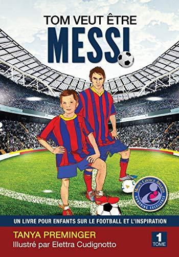 Tom veut être Messi: Un livre pour enfants sur le football et l'inspiration: 1