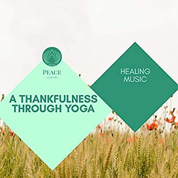 A Thankfulness Through Yoga - Healing Music