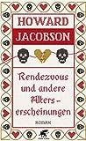 Rendezvous und andere Alterserscheinungen: Roman von Howard Jacobson