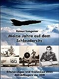 Meine Jahre auf dem Schleudersitz: Erinnerungen und Gedanken eines Militärfliegers der DDR