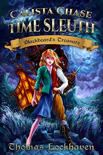 Calista Chase Time Sleuth: Blackbeard's Treasure: A Middle Grade Time Travel Historical Fiction Pirate Adventure Story for Girls 10-15 Children