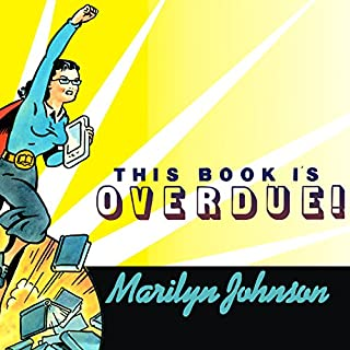 This Book Is Overdue!     How Librarians and Cybrarians Can Save Us All              By:                                                                                                                                 Marilyn Johnson                               Narrated by:                                                                                                                                 Hillary Huber                      Length: 7 hrs and 23 mins     33 ratings     Overall 3.9