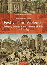 Festival and Violence: Princely Entries in the Context of War 1480-1635 (European Festival Studies: 1450-1700)