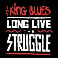 Long Live The Struggle by The King Blues