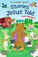 The Stories Jesus Told: Adventures Through the Bible With Caravan Bear and Friends (The Animals' Caravan)