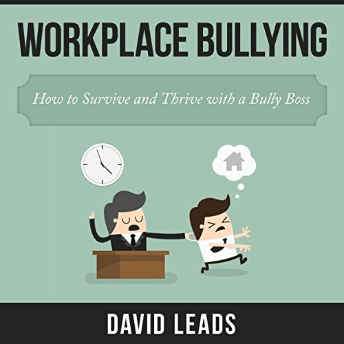 Workplace Bullying     How to Survive and Thrive with a Bully Boss              By:                                                                                                                                 David Leads,                                                                                        Relationship Up                               Narrated by:                                                                                                                                 Steve Barnes                      Length: 1 hr and 35 mins     29 ratings     Overall 4.1