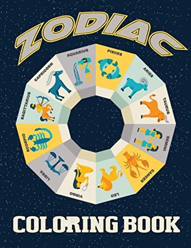 Zodiac Coloring Book Aries, Taurus, Gemini, Cancer, Leo, Virgo, Libra, Scorpio, Sagittarius, Capricorn, Aquarius Pisces: An Adult Coloring Book of ... Relaxation (Coloring Books for Relaxation)