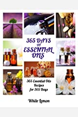 Essential Oils: 365 Days of Essential Oils (Aromatherapy and Essential Oils Recipes Guide Books For Beginners, Weight Loss, Allergies, Young, Hair, Healing, Pets, Dogs and More) Paperback