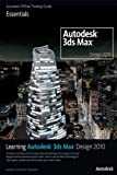 Learning Autodesk 3ds Max Design 2010 Essentials: The Official Autodesk 3ds Max Reference (English Edition)