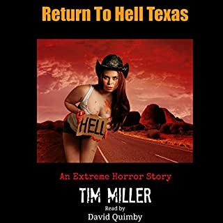 Return to Hell Texas                   By:                                                                                                                                 Tim Miller                               Narrated by:                                                                                                                                 David Quimby                      Length: 3 hrs and 49 mins     23 ratings     Overall 4.0