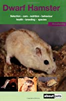 The Dwarf Hamster: A Guide to Selection, Housing, Care, Nutrition, Behaviour, Health, Breeding, Species and Colours (About Pets)