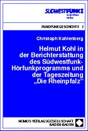 Helmut Kohl in der Berichterstattung des Südwestfunk-Hörfunkprogramms und der Tageszeitung -Die Rheinpfalz-