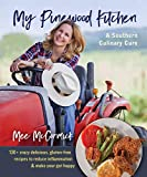 My Pinewood Kitchen, A Southern Culinary Cure: 130+ Crazy Delicious, Gluten-Free Recipes to Reduce Inflammation and Make Your Gut Happy