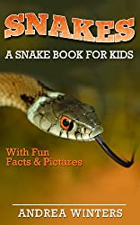 Snakes for Kids - A Snake Guide Book With Fun Facts & Pictures About The Different Types of Snakes, Their Habitat, Venom, Diet, Vision & Much More!