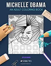 MICHELLE OBAMA: AN ADULT COLORING BOOK: A Michelle Obama Coloring Book For Adults