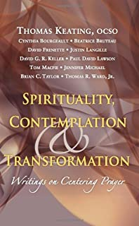 Spirituality, Contemplation, and Transformation: Writings on Centering Prayer