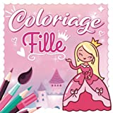 Coloriage Fille: Cahier de coloriage spécial fille pour enfant - Anti-Stress - 100 % Girly avec 56 dessins de princesse, licorne, fée, sirène, robe, ... Cadeau pour petite fille de 2 3 4 5 et 6 ans