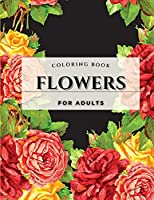 Flower Coloring Book For Adults: An Adult Coloring Book with Flower Collection. Featuring Flowers, Bytterfly, Birds and and Much More.