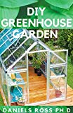 DIY GREENHOUSE GARDEN: Comprehensive Guide on Settling Up Your Own Garden (English Edition)