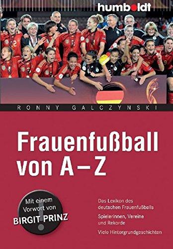 Frauenfußball von A - Z. Das Lexikon für den deutschen Frauenfußball. Spielerinnen, Vereine und Rekorde. Viele Hintergrundgeschichten (humboldt - Freizeit & Hobby)