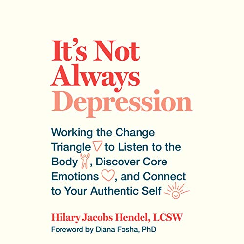 It's Not Always Depression Audiobook By Diana Fosha - foreword, Hilary Jacobs Hendel cover art