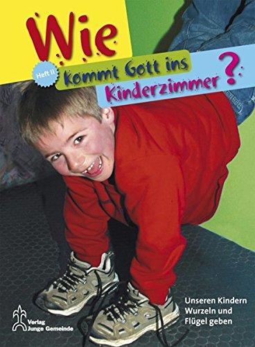 Wie kommt Gott ins Kinderzimmer? - Heft II: Unseren Kindern Wurzeln und Flügel geben