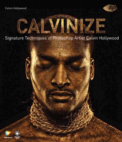 Calvinize: Signature Techniques of Photoshop Artist Calvin Hollywood (English Edition)