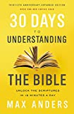 30 Days to Understanding the Bible, 30th Anniversary: Unlock the Scriptures in 15 minutes a day
