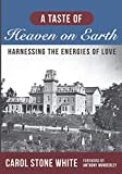 A Taste of Heaven on Earth: Harnessing the Energies of Love