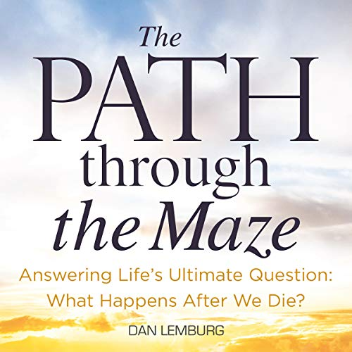 The PATH Through the Maze: Answering Life's Ultimate Question: What Happens After We Die? audiobook cover art