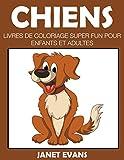 Chiens: Livres De Coloriage Super Fun Pour Enfants Et Adultes