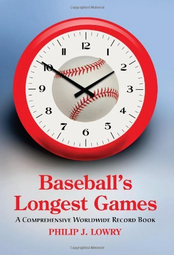 Baseball's Longest Games: A Comprehensive Worldwide Record Book (English Edition)