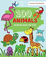 100 Animals Coloring Book for Kids: 100 Easy coloring pages with cute animals from forests, farms, oceans and jungle for toddlers, boys, girls, preschool and kindergarten