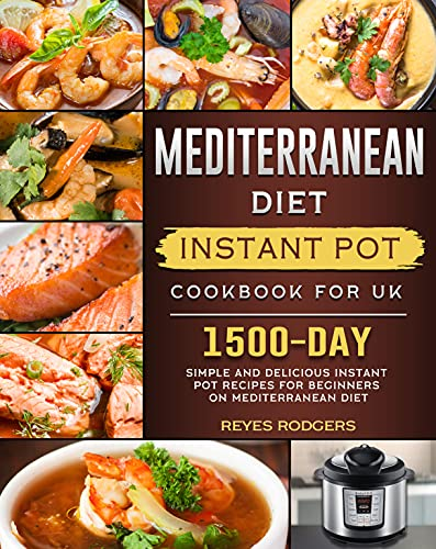 Mediterranean Diet Instant Pot Cookbook for UK: 1500-Day Simple and Delicious Instant Pot Recipes For Beginners on Mediterranean Diet (English Edition)