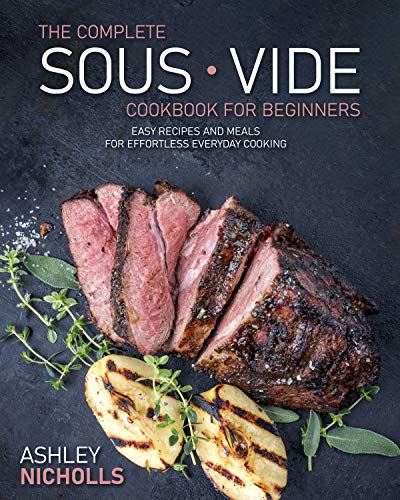 Sous Vide CookBook : 155 Easy Recipes And Meals For Breakfast, Lunch, Snacks And Dinner For Everyday To Cook Effortless. (English Edition)