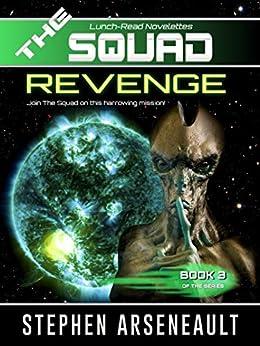 THE SQUAD Revenge: (Novelette 3) by [Stephen Arseneault]