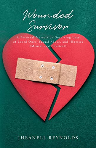Compare Textbook Prices for Wounded Survivor: A Personal Memoir on Surviving Loss of Loved Ones, Sexual Abuse, and Illnesses Mental and Physical  ISBN 9781649904034 by Reynolds, Jheanell