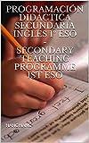 Programación Didáctica Secundaria Inglés 1º ESO - SECONDARY TEACHING PROGRAMME 1ST eso (English Edition)