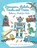 Dinosaurs, Robots, Trucks and Trains: Coloring Book for Kids