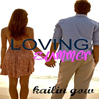 Loving Summer     Loving Summer, Book 1              By:                                                                                                                                 Kailin Gow                               Narrated by:                                                                                                                                 Ashlyn Selich                      Length: 3 hrs and 49 mins     8 ratings     Overall 2.9