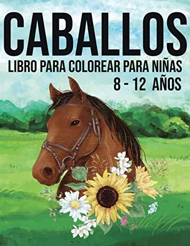 Caballos, libro de colorear para niñas, 8-12 años: Es mejor que una tableta, 60 hermosos patrones de colores de caballos.