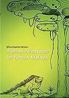 Aishas Abenteuer im fernen Malaya: fuer Kinder ab 5 Jahren und Erwachsene, die nicht vergessen haben, Kind zu sein.